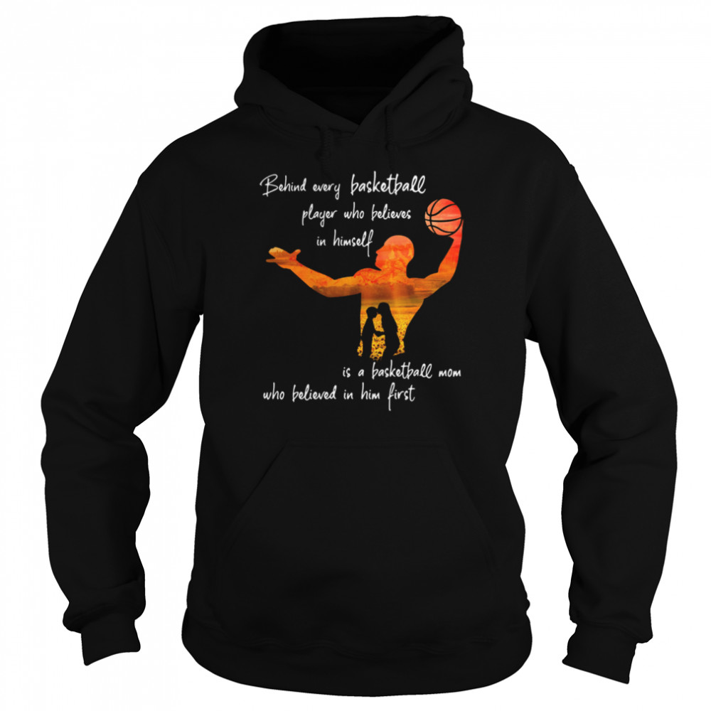 Behind Every Basketball Player Who Believes In Himself Is A Basketball Mom  Unisex Hoodie