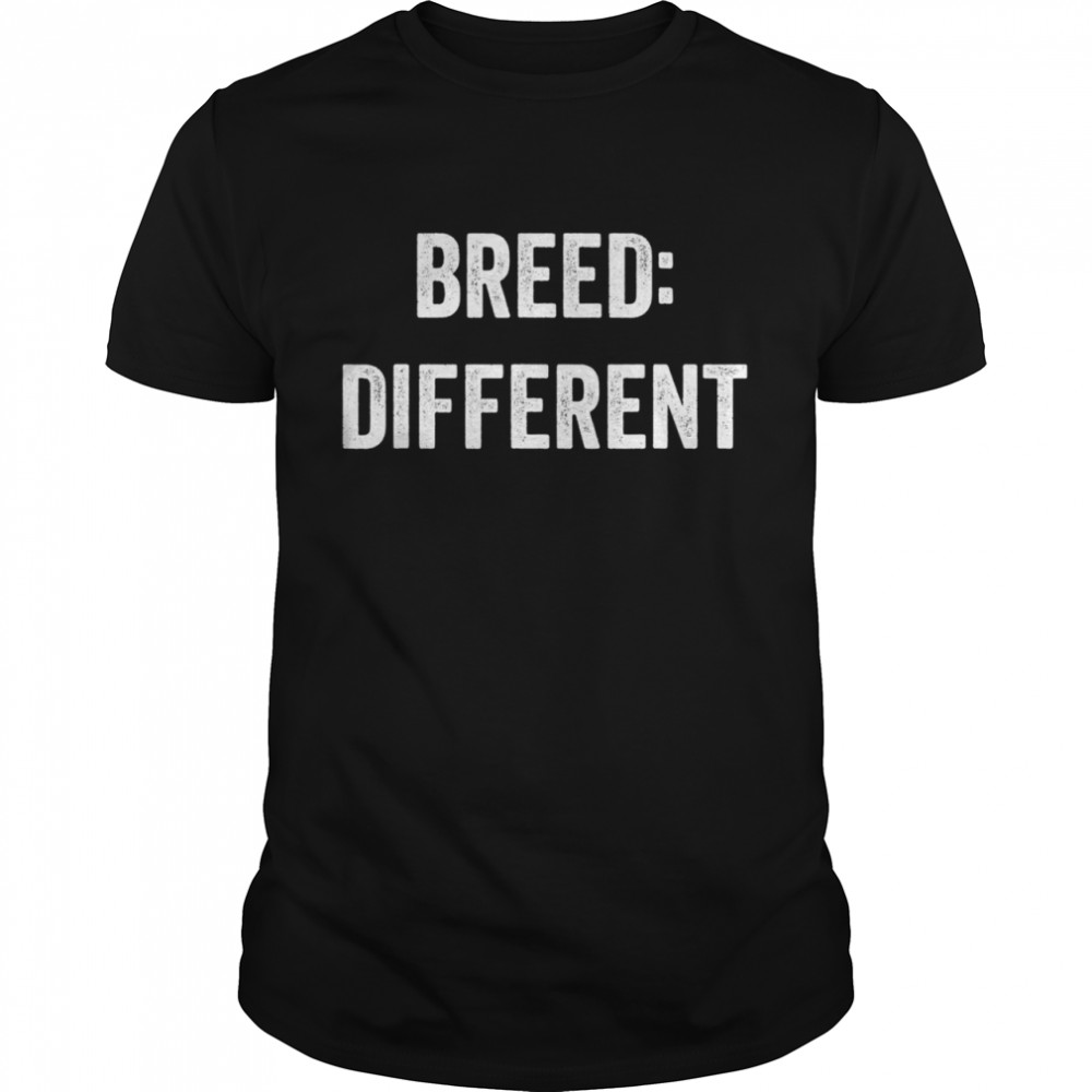 Breed Different Saying Built Cool Sarcasm  Classic Men's T-shirt