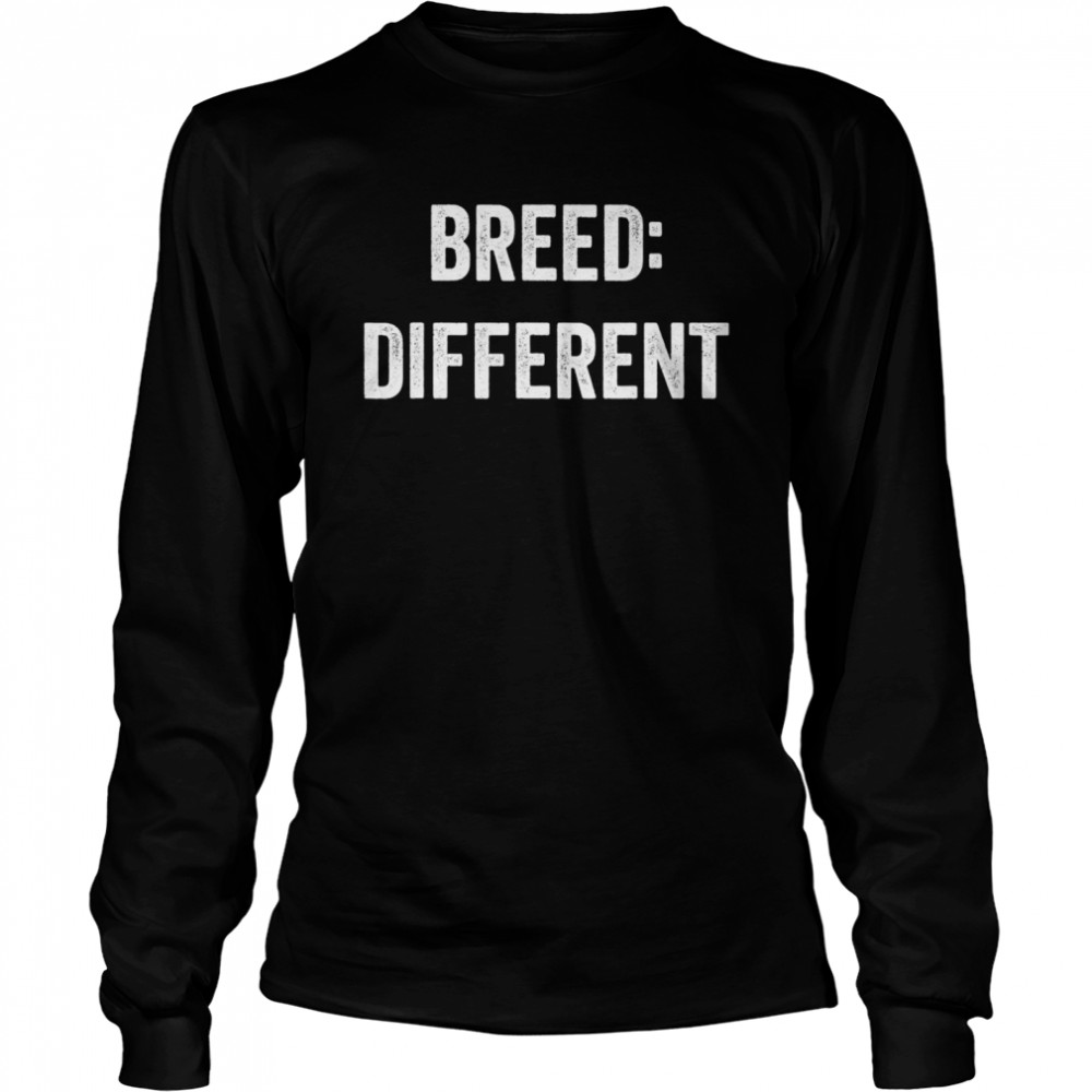 Breed Different Saying Built Cool Sarcasm  Long Sleeved T-shirt