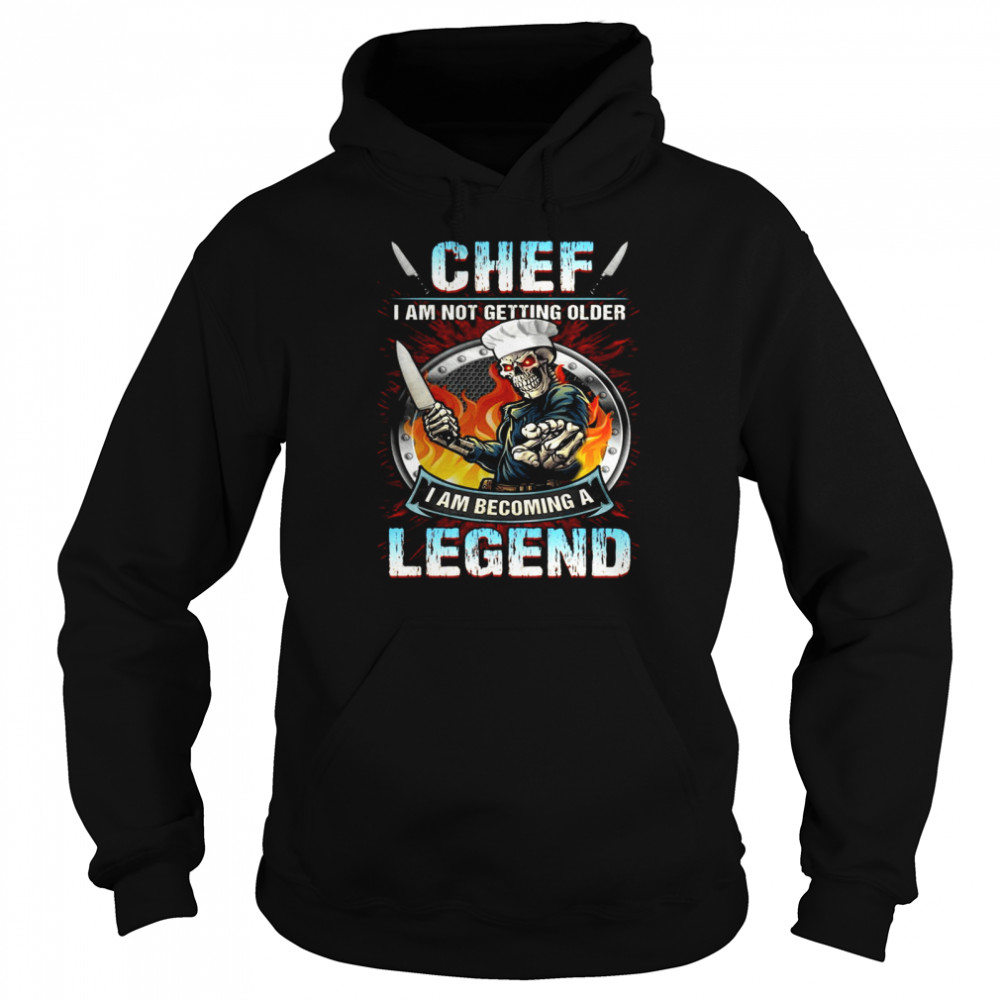 Chef I Am Not Getting Older I Am Becoming A Legend  Unisex Hoodie