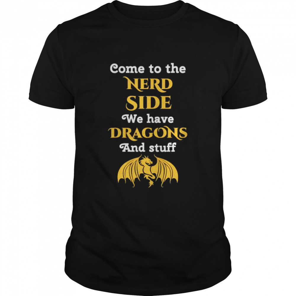 Come To The Nerd Side We Have Dragon And Stuff Lovers  Classic Men's T-shirt