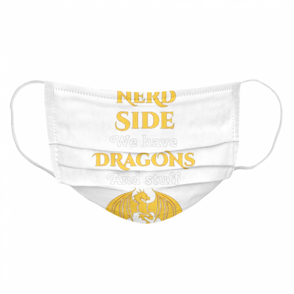 Come To The Nerd Side We Have Dragon And Stuff Lovers  Cloth Face Mask