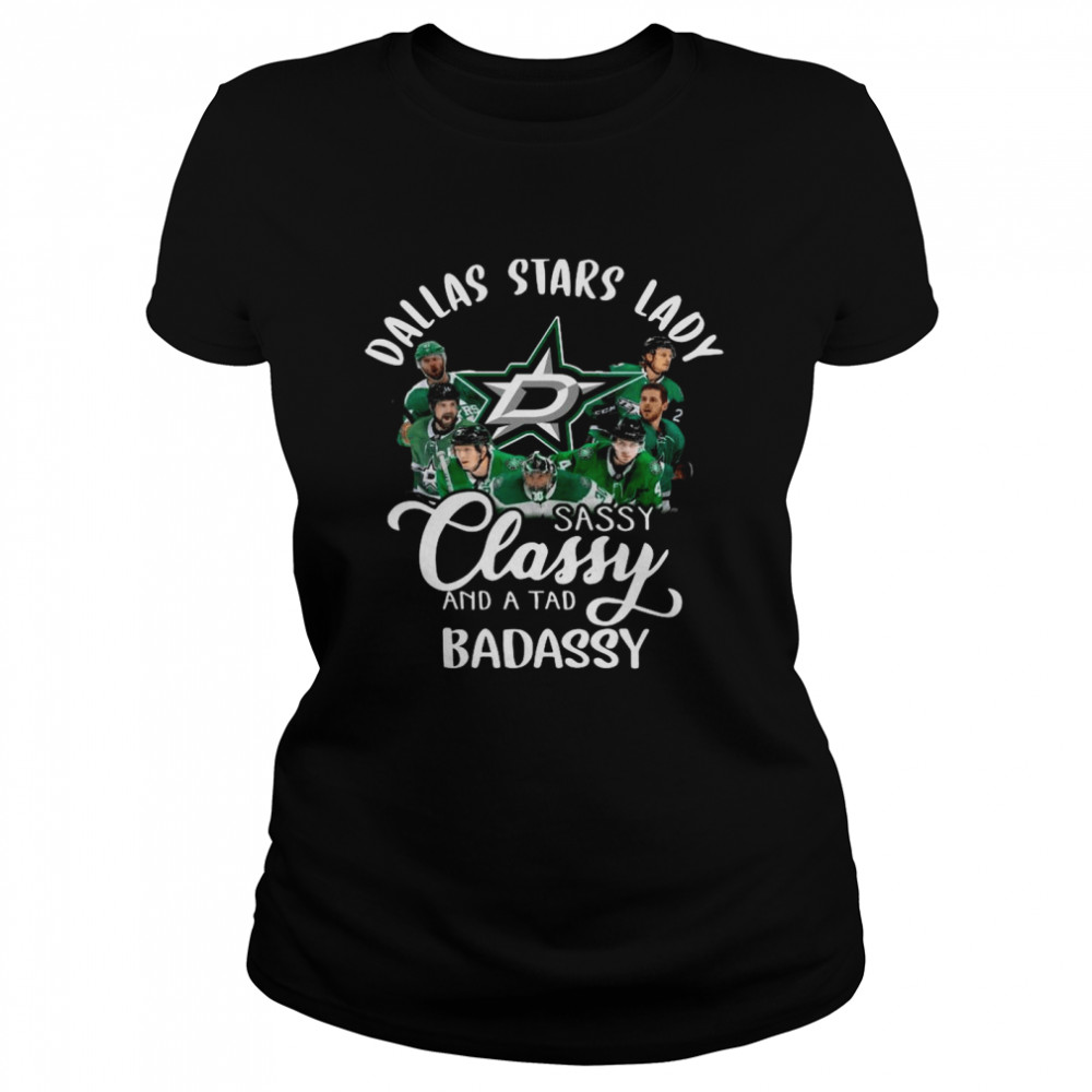 Dallas Stars Lady Sassy Classy And A Tad Badassy  Classic Women's T-shirt