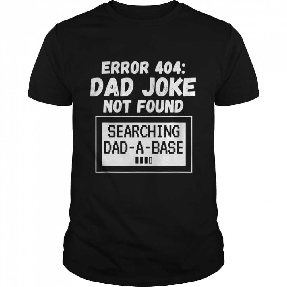 Error 404 Dad Joke Not Found Searching Dad-A-Base  Classic Men's T-shirt