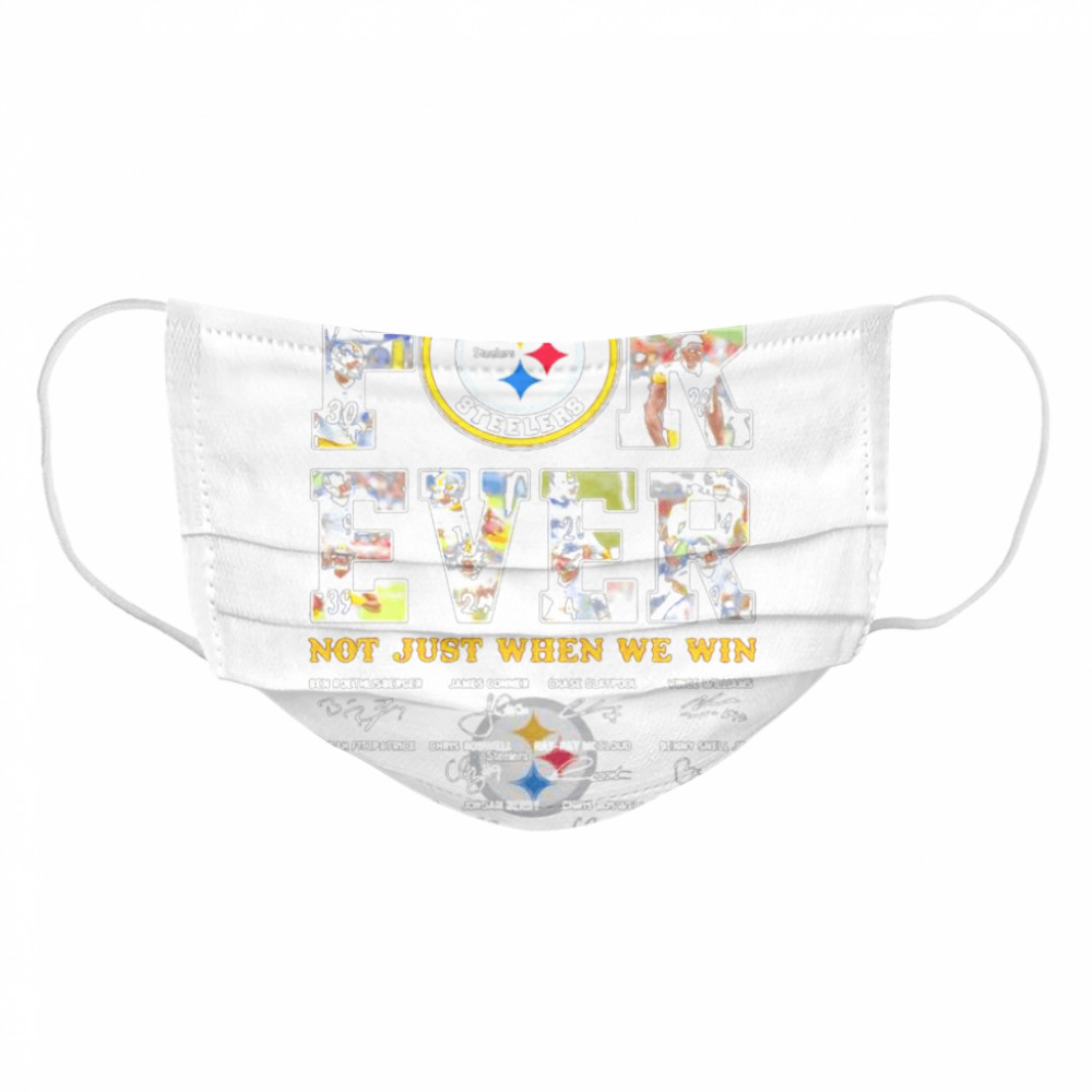 Forever Not Just When We Win Pittsburgh Steelers Signature  Cloth Face Mask