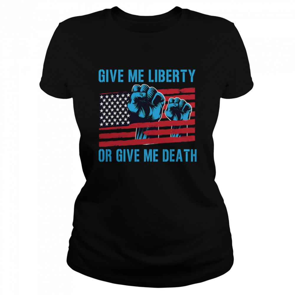 Give Me Liberty Or Give Me Death Patriotic Anti Lockdown Usa Flag  Classic Women's T-shirt