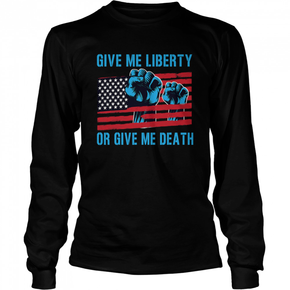 Give Me Liberty Or Give Me Death Patriotic Anti Lockdown Usa Flag  Long Sleeved T-shirt