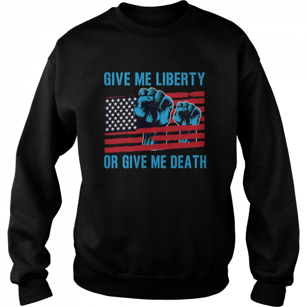 Give Me Liberty Or Give Me Death Patriotic Anti Lockdown Usa Flag  Unisex Sweatshirt