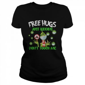Grinch Free Hugs Just Kidding Don't Touch Me  Classic Women's T-shirt