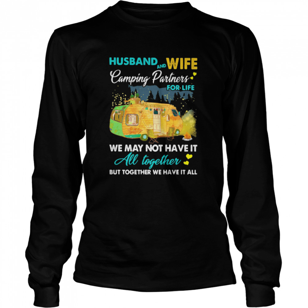 Husband And Wife Camping Partners For Life We May Not Have It All Together But Together We Have It All  Long Sleeved T-shirt