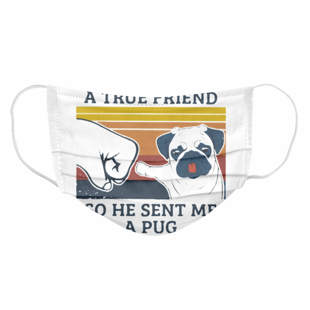 I Asked God For A True Friend So He Snet Me A Pug Vintage  Cloth Face Mask