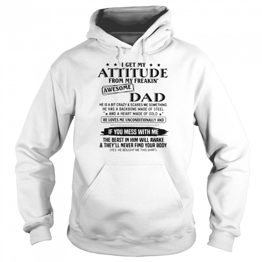I Get My Attitude From My Freakin' Awesome Dad He Is A Bit Crazy And Scares Me Sometimes  Unisex Hoodie