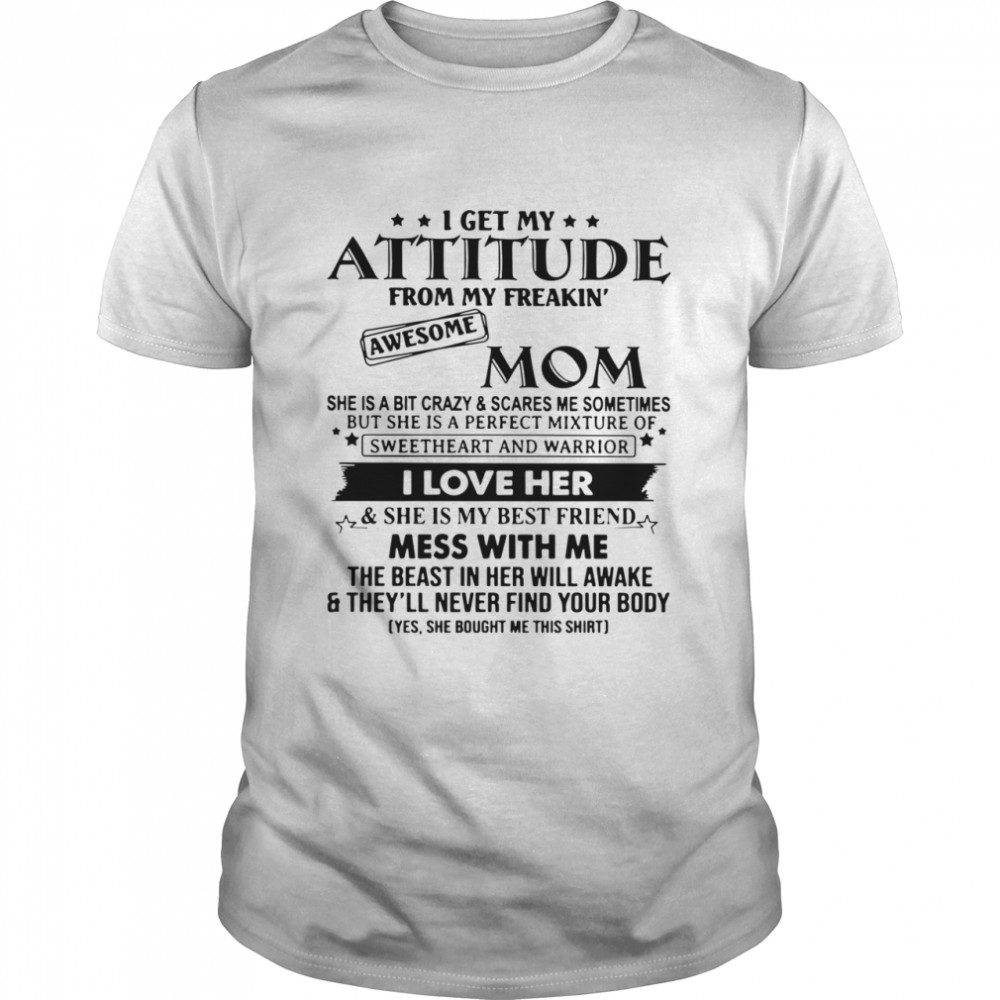 I Get My Attitude From My Freakin' Awesome Mom She Is A Bit Crazy And Scares Me Sometimes  Classic Men's T-shirt