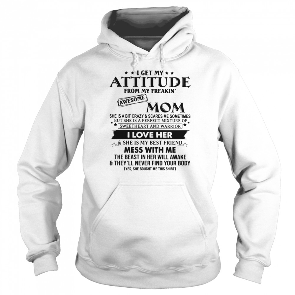 I Get My Attitude From My Freakin' Awesome Mom She Is A Bit Crazy And Scares Me Sometimes  Unisex Hoodie
