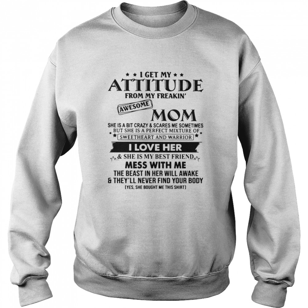 I Get My Attitude From My Freakin' Awesome Mom She Is A Bit Crazy And Scares Me Sometimes  Unisex Sweatshirt