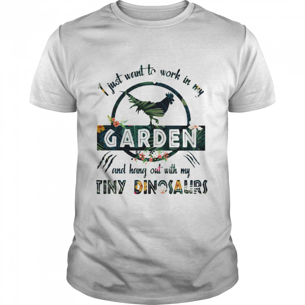I Just Want To Work In My Garden And Hang Out With My Tiny Dinosaurs Flowers  Classic Men's T-shirt