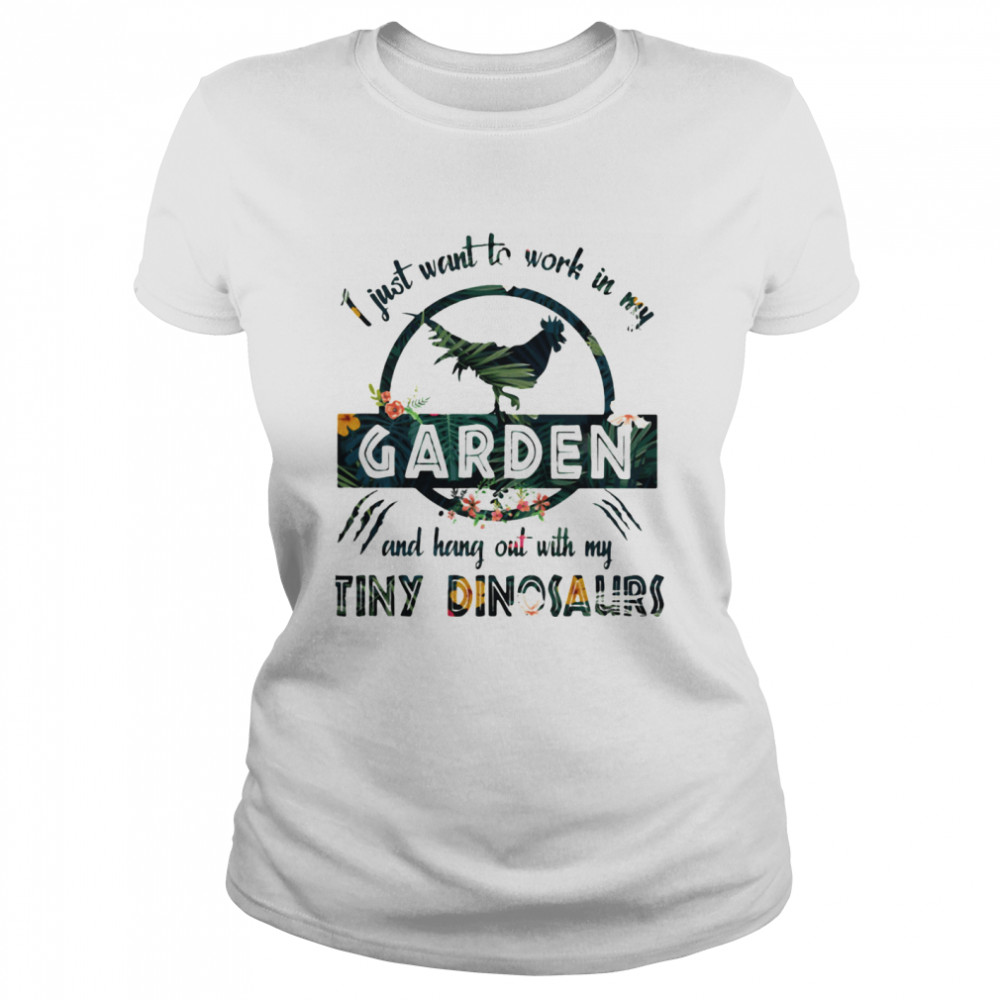 I Just Want To Work In My Garden And Hang Out With My Tiny Dinosaurs Flowers  Classic Women's T-shirt