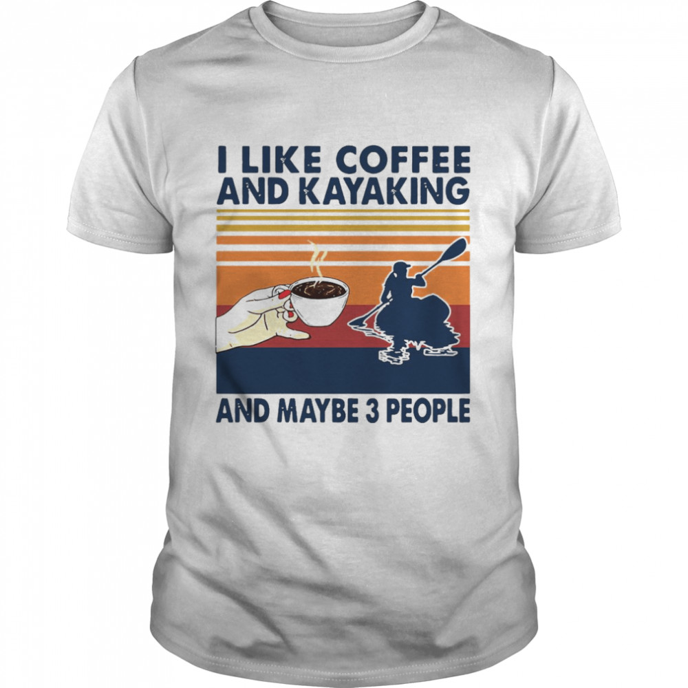 I Like Coffee And Kayaking And Maybe 3 People Vintage Retro  Classic Men's T-shirt