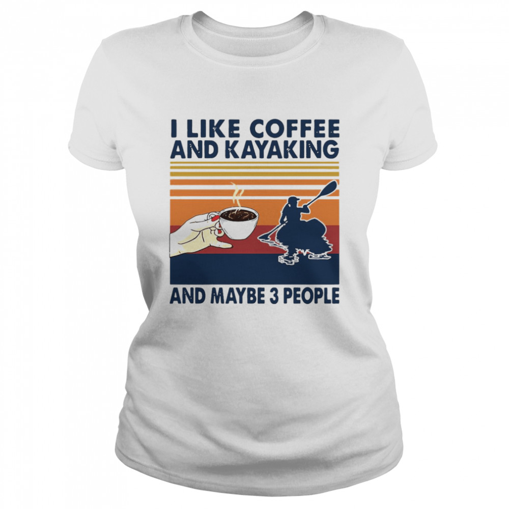 I Like Coffee And Kayaking And Maybe 3 People Vintage Retro  Classic Women's T-shirt