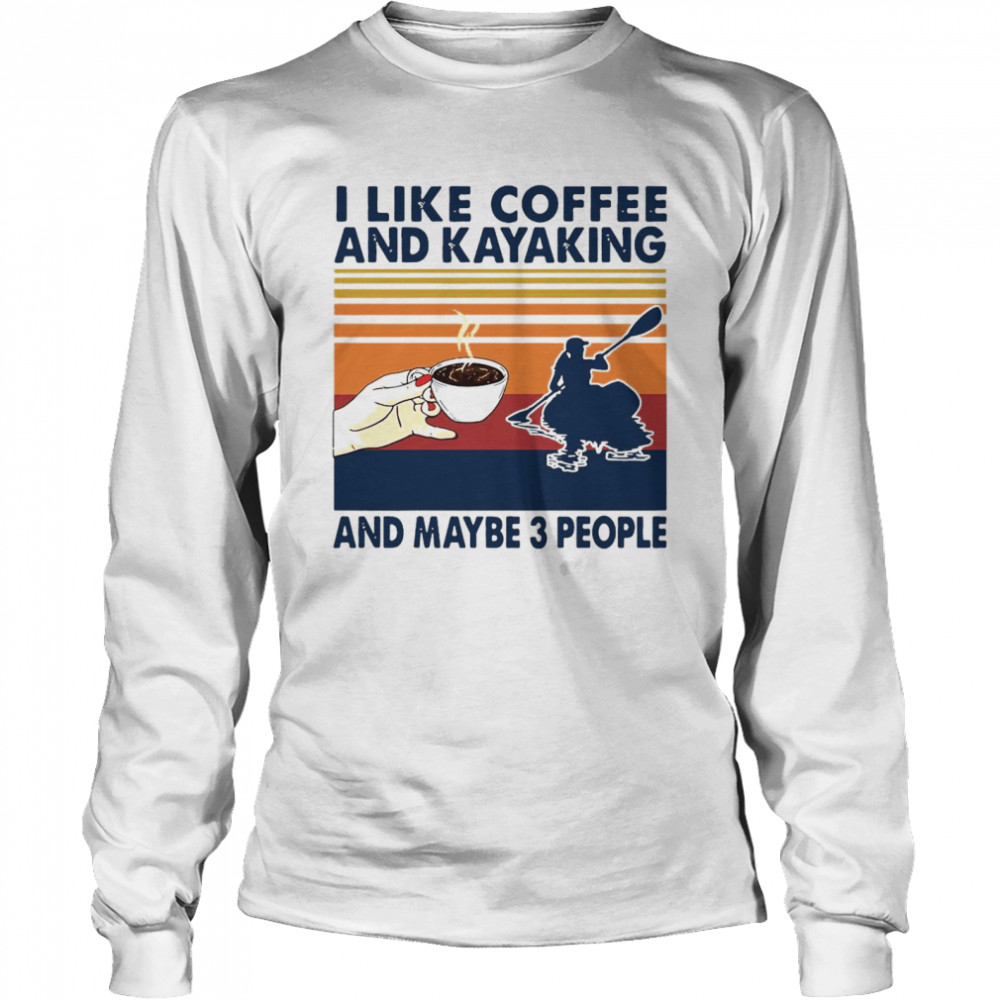 I Like Coffee And Kayaking And Maybe 3 People Vintage Retro  Long Sleeved T-shirt