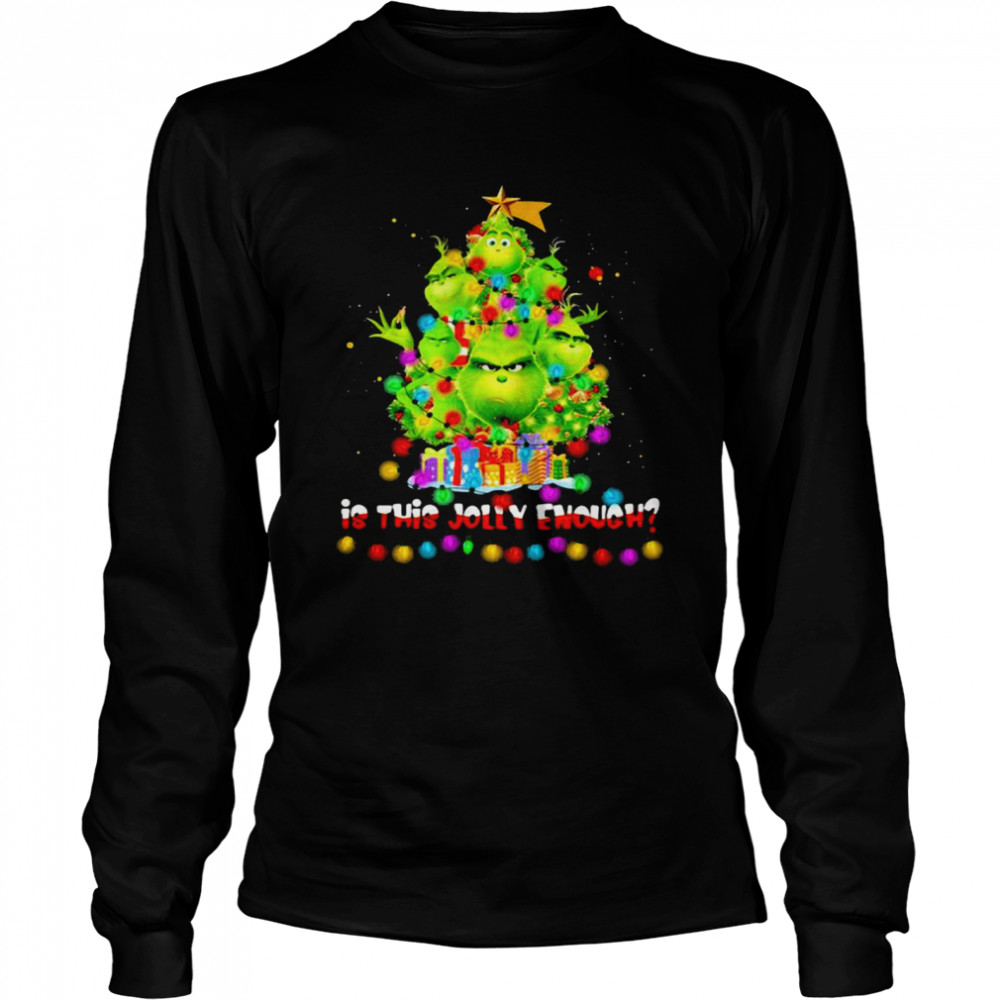 Is This Jolly Enough Lights Grinch Christmas Tree Xmas  Long Sleeved T-shirt