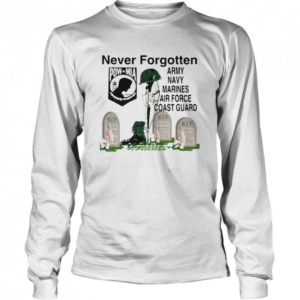 Never Forgotten Army Navy Marines Airforce Coast Guard  Long Sleeved T-shirt