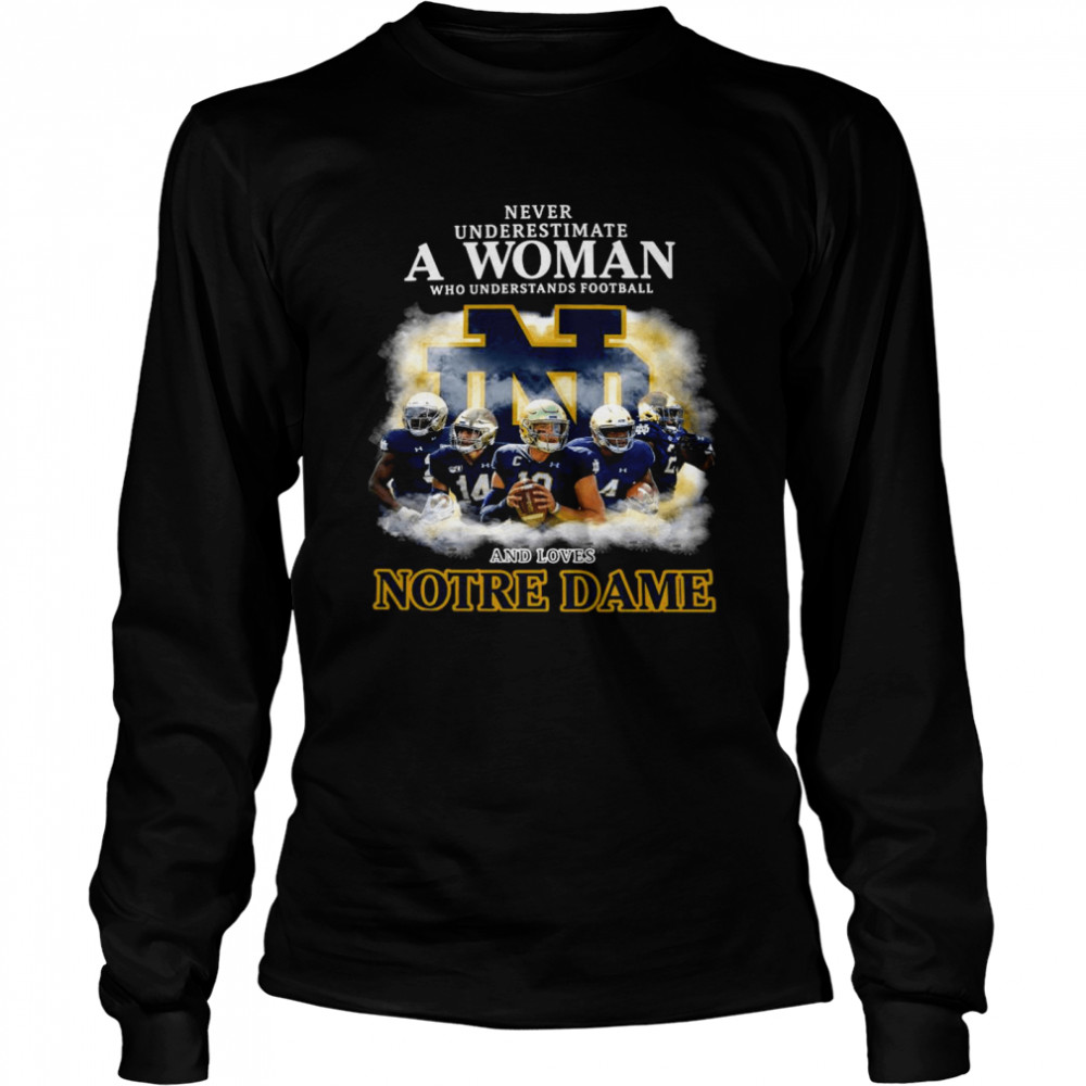 Never Underestimate A Woman Who Understands Football And Love Notre Dame  Long Sleeved T-shirt
