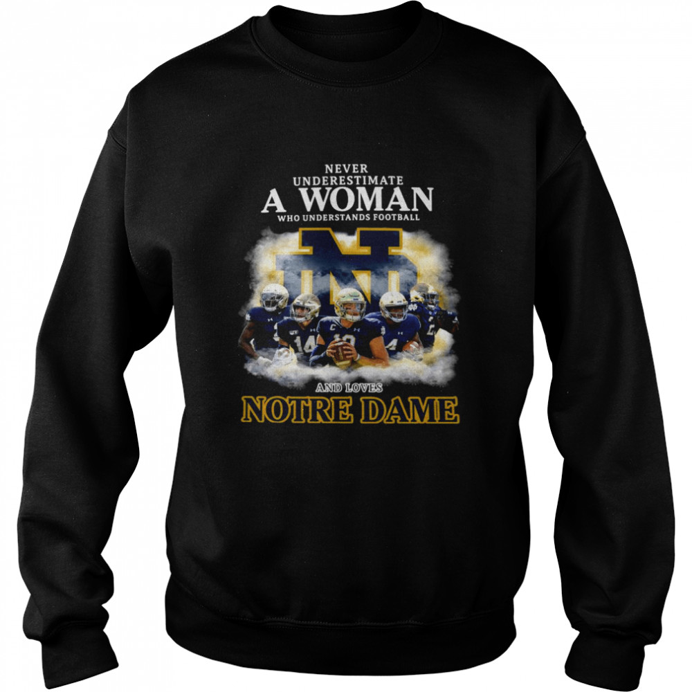 Never Underestimate A Woman Who Understands Football And Love Notre Dame  Unisex Sweatshirt