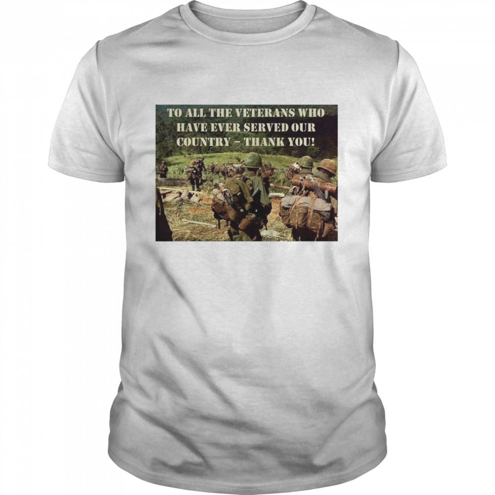 To All The Veterans Who Have Ever Served Our Country Thank You  Classic Men's T-shirt