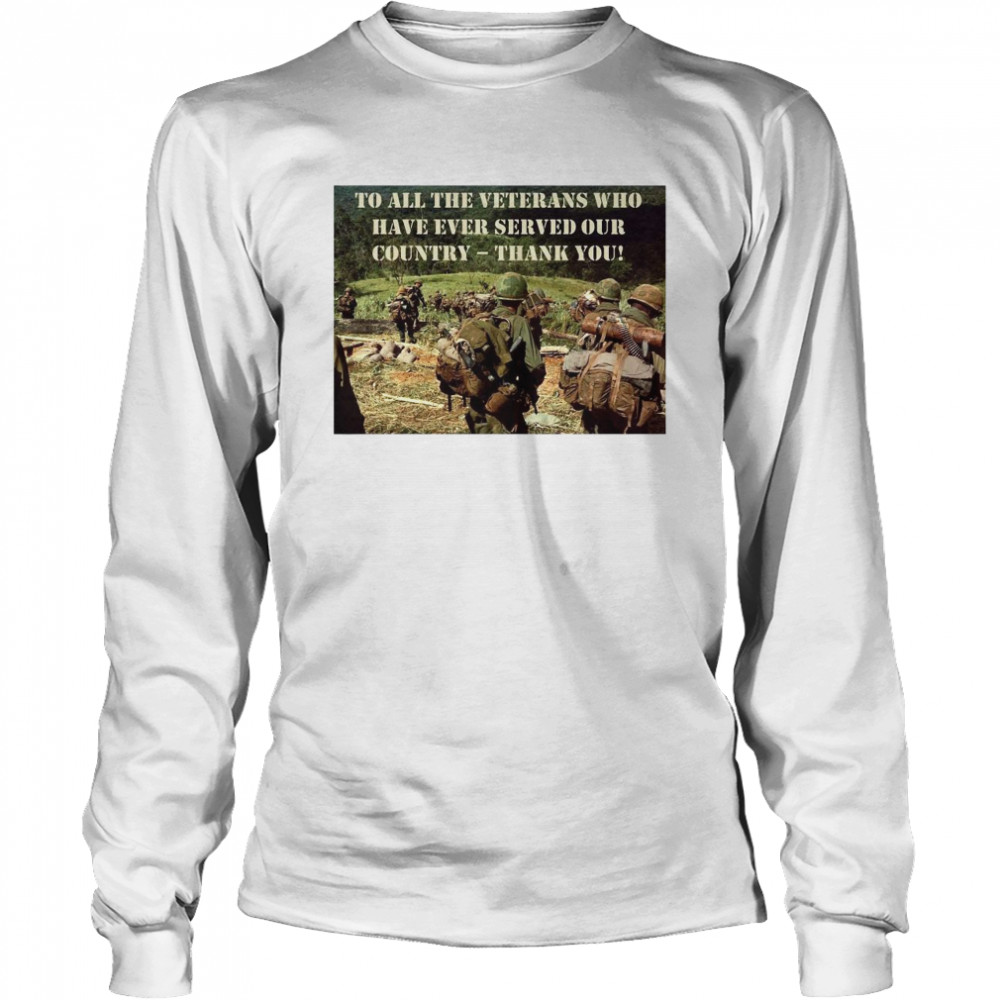 To All The Veterans Who Have Ever Served Our Country Thank You  Long Sleeved T-shirt