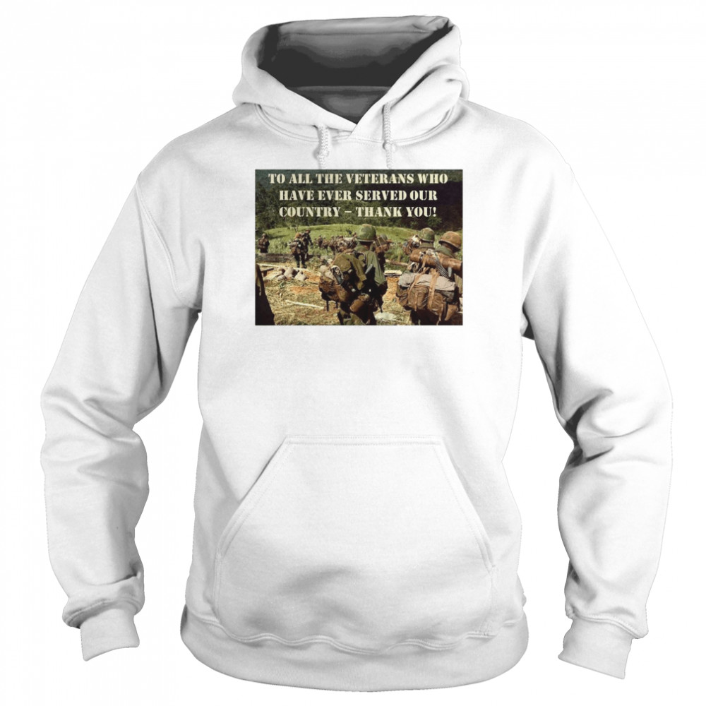 To All The Veterans Who Have Ever Served Our Country Thank You  Unisex Hoodie