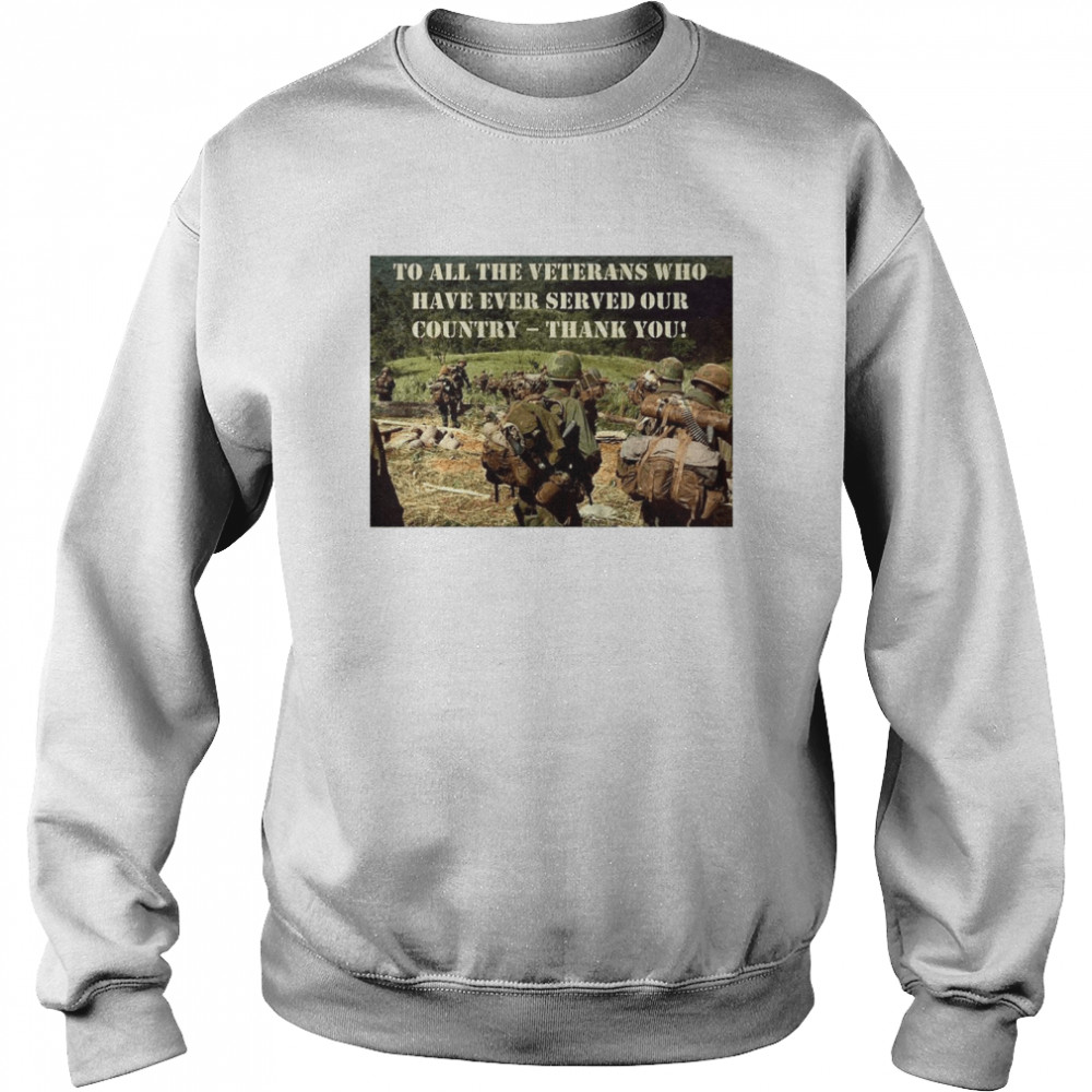 To All The Veterans Who Have Ever Served Our Country Thank You  Unisex Sweatshirt