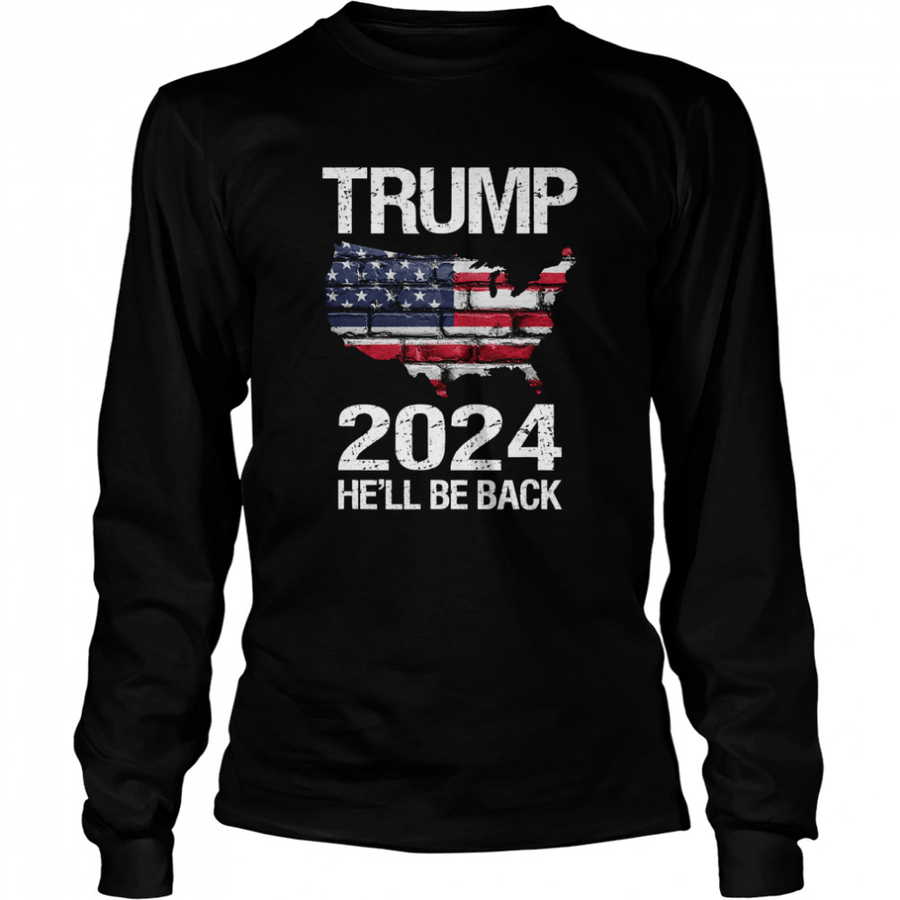 Trump 2024 He'll Be Back American Flag Wall Election  Long Sleeved T-shirt