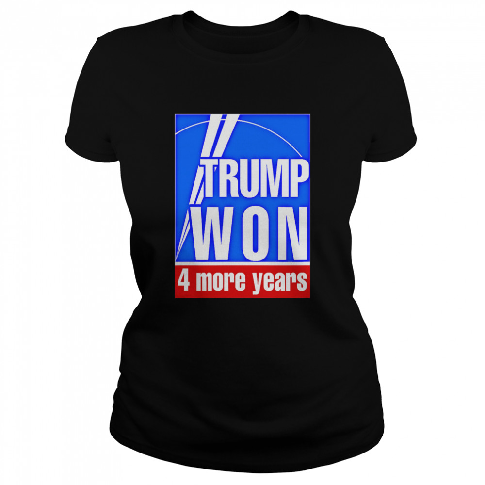 Trump Won 4 More Years Election  Classic Women's T-shirt