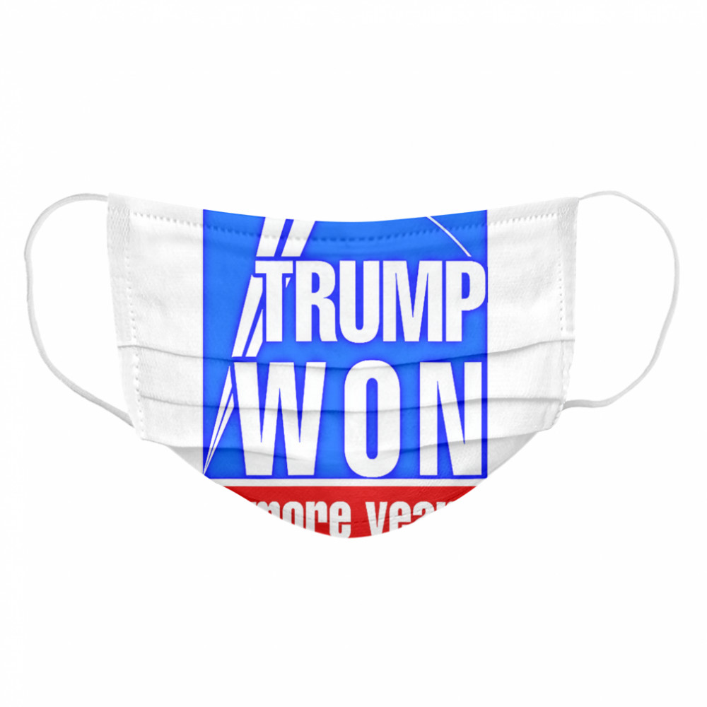 Trump Won 4 More Years Election  Cloth Face Mask