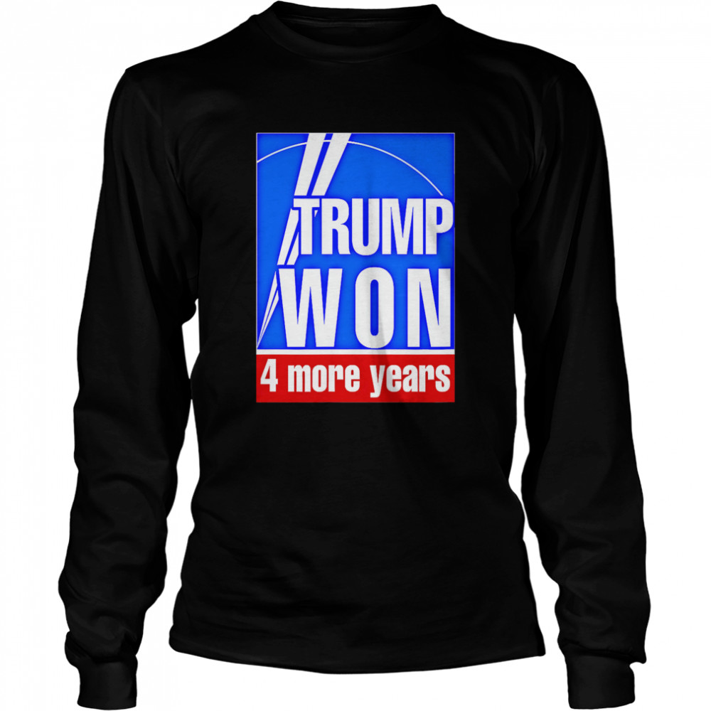Trump Won 4 More Years Election  Long Sleeved T-shirt
