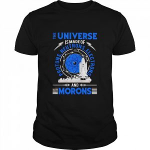 The Universe is made of protons neutrons electrons and morons  Classic Men's T-shirt