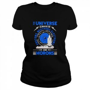 The Universe is made of protons neutrons electrons and morons  Classic Women's T-shirt
