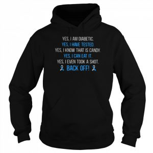 Yes I Am Diabetic Yes I Have Texted Yes I Know That Is Candy Yes I Can Eat It Yes I Even Tool A Shot Back Off  Unisex Hoodie