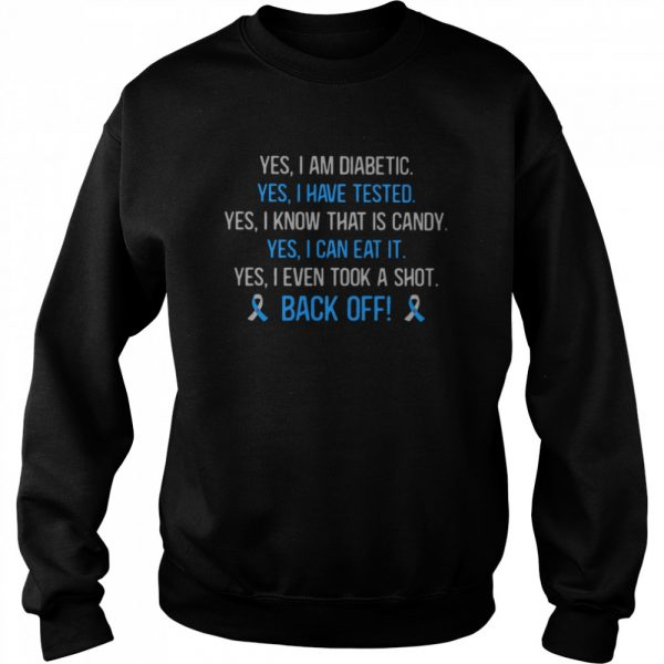 Yes I Am Diabetic Yes I Have Texted Yes I Know That Is Candy Yes I Can Eat It Yes I Even Tool A Shot Back Off  Unisex Sweatshirt